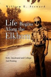 LIFE BEGINS ALONG THE ELKHORN by William E. Steward