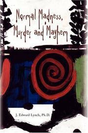 NORMAL MADNESS, MURDER AND MAYHEM by J. Edward Lynch