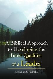 A BIBLICAL APPROACH TO DEVELOPING THE INNER QUALITIES OF A LEADER by Jacqueline A. Faulhaber
