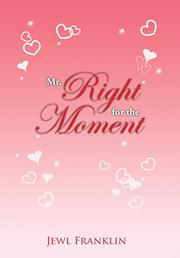 Mr. Right For The Moment by Jewl Franklin