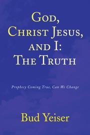 GOD, CHRIST JESUS, AND I by Bud Yeiser