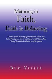 MATURING IN FAITH; FAITH IS BELIEVING by Bud Yeiser