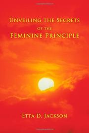 Unveiling The Secrets of the Feminine Principle by Etta D. Jackson