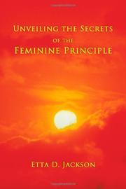 Unveiling The Secrets of the Feminine Principle by Etta D. Jackson