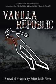 VANILLA REPUBLIC by Robert Leslie Fisher