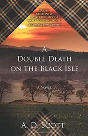 A DOUBLE DEATH ON THE BLACK ISLE by A.D.  Scott