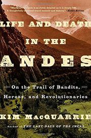 LIFE AND DEATH IN THE ANDES by Kim MacQuarrie