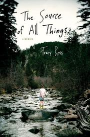 THE SOURCE OF ALL THINGS by Tracy Ross