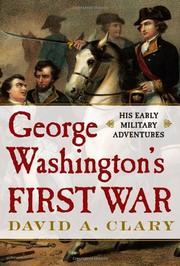 GEORGE WASHINGTON'S FIRST WAR by David A. Clary