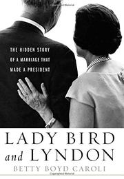LADY BIRD AND LYNDON by Betty Boyd Caroli