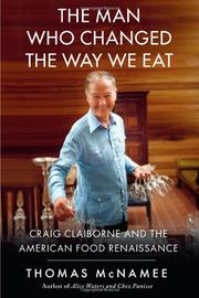 THE MAN WHO CHANGED THE WAY WE EAT by Thomas McNamee
