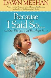BECAUSE I SAID SO... by Dawn Meehan