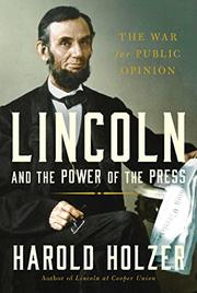 LINCOLN AND THE POWER OF THE PRESS by Harold Holzer