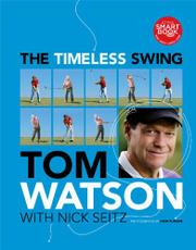 THE TIMELESS SWING by Tom  Watson