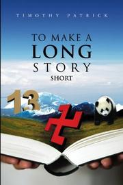 TO MAKE A LONG STORY SHORT by Timothy Patrick