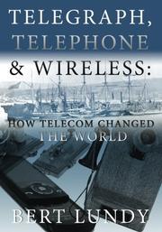 TELEGRAPH, TELEPHONE & WIRELESS by Bert Lundy