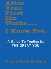 AFTER YOUR FIRST SIX WORDS . . . I KNOW YOU by Evelyn Burge Bowling