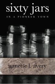 SIXTY JARS IN A PIONEER TOWN by Nanette L. Avery