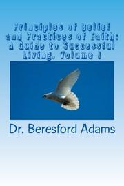 PRINCIPLES OF BELIEF AND PRACTICES OF FAITH by Beresford Adams