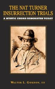 THE NAT TURNER INSURRECTION TRIALS by Walter L. Gordon III
