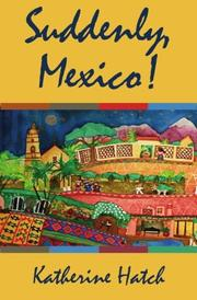 SUDDENLY, MEXICO! by Katherine Hatch