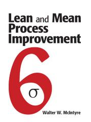 LEAN AND MEAN PROCESS IMPROVEMENT by Walter W. McIntyre