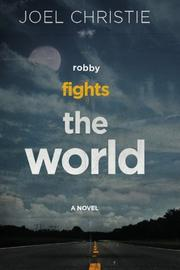 ROBBY FIGHTS THE WORLD by Joel Christie