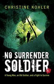 NO SURRENDER SOLDIER by Christine Kohler