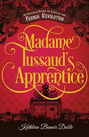 MADAME TUSSAUD'S APPRENTICE by Benner Kathleen Duble