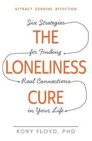 The Loneliness Cure by Kory Floyd
