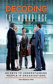 Decoding the Workplace by John Ballard