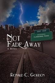 NOT FADE AWAY by Ronald Gordon