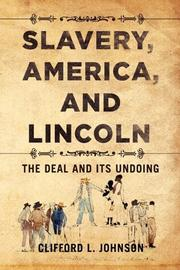 SLAVERY, AMERICA, AND LINCOLN by Clifford L. Johnson