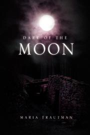 DARK OF THE MOON by Maria Trautman