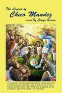 THE LEGEND OF CHICO MANDEZ by George Herscu