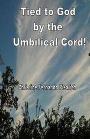 TIED TO GOD BY THE UMBILICAL CORD! by Christine Fernando Pisarich