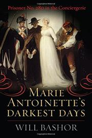 Marie Antoinette's Darkest Days by Will Bashor