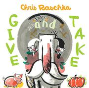 GIVE AND TAKE by Chris Raschka