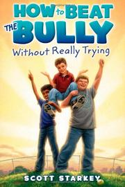 HOW TO BEAT THE BULLY WITHOUT REALLY TRYING by Scott Starkey