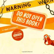 WARNING: DO NOT OPEN THIS BOOK! by Adam Lehrhaupt