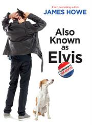 ALSO KNOWN AS ELVIS by James Howe
