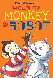 MORE OF MONKEY & ROBOT by Peter Catalanotto