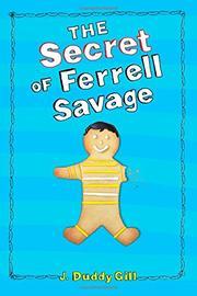 THE SECRET OF FERRELL SAVAGE by J. Duddy Gill