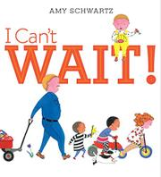 I CAN'T WAIT! by Amy Schwartz