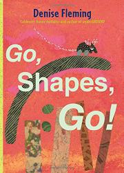 GO, SHAPES, GO! by Denise Fleming