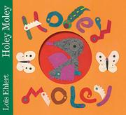 HOLEY MOLEY by Lois Ehlert