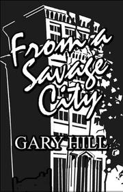 FROM A SAVAGE CITY by Gary Hill