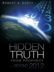 Hidden Truth from Prophecy-Beyond 2012 by Robert B. Scott