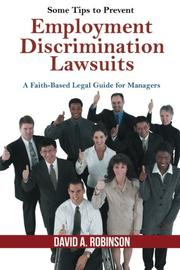 SOME TIPS TO PREVENT EMPLOYMENT DISCRIMINATION LAWSUITS by David A. Robinson