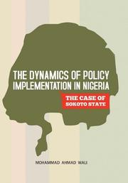 THE DYNAMICS OF POLICY IMPLEMENTATION IN NIGERIA by Mohammad Ahmad Wali